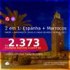 Passagens 2 em 1 – <b>ESPANHA: Madri + MARROCOS: Marrakech</b>, com datas para viajar em Abril ou Maio 2021! A partir de R$ 2.373, todos os trechos, c/ taxas!