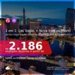 Passagens 2 em 1 – <b>LAS VEGAS + MIAMI ou NOVA YORK</b>, com datas para viajar a partir de Março até Novembro/21! A partir de R$ 2.186, todos os trechos, c/ taxas!