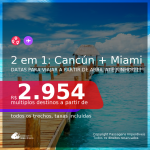 Passagens 2 em 1 – <b>CANCÚN + MIAMI</b>, com datas para viajar a partir de Abril até Junho/21! A partir de R$ 2.954, todos os trechos, c/ taxas!