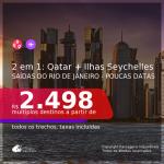 POUCAS DATAS!!! Promoção de Passagens 2 em 1 – <b>SEYCHELLES: Ilha de Mahé + QATAR: Doha</b>! A partir de R$ 2.498, todos os trechos, c/ taxas!