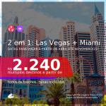 Passagens 2 em 1 – <b>LAS VEGAS + MIAMI</b>, com datas para viajar a partir de Abril até Novembro/21! A partir de R$ 2.240, todos os trechos, c/ taxas!