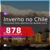 INVERNO NO CHILE! Passagens para <b>SANTIAGO</b> no Inverno 2021! A partir de R$ 878, ida e volta, c/ taxas!