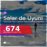 Programe sua viagem para o Salar de Uyuni! Passagens para a <b>BOLÍVIA: Santa Cruz de la Sierra</b>, com datas para viajar até JANEIRO/22! A partir de R$ 674, ida e volta, c/ taxas!