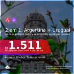Passagens 2 em 1 – <b>ARGENTINA: Buenos Aires + URUGUAI: Montevideo</b>, com datas para viajar a partir de Junho até Novembro/21! A partir de R$ 1.511, todos os trechos, c/ taxas!