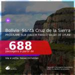 Programe sua viagem para o Salar de Uyuni! Passagens para a <b>BOLÍVIA: Santa Cruz de la Sierra</b>, com datas para viajar até DEZEMBRO 2021! A partir de R$ 688, ida e volta, c/ taxas!
