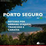 O que fazer em Porto Seguro: roteiro em Arraial d'Ajuda, Trancoso e Caraíva