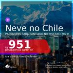 NEVE NO CHILE!!! Passagens para <b>SANTIAGO</b>, com datas para viajar no Inverno 2021! A partir de R$ 951, ida e volta, c/ taxas!