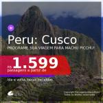 Programe sua viagem para Machu Picchu! Passagens para o <b>PERU: Cusco</b>, com datas para viajar até JUNHO/21! A partir de R$ 1.599, ida e volta, c/ taxas!