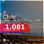 Passagens para o <b>CHILE: Santiago, Calama, Concepción, Copiapo ou La Serena </b>, com datas para viajar até DEZEMBRO 2021! A partir de R$ 1.081, ida e volta, c/ taxas!