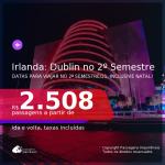 IRLANDA no 2º Semestre/21! Passagens para <b>DUBLIN</b>, com datas para viajar no 2º Semestre/21, inclusive NATAL! A partir de R$ 2.508, ida e volta, c/ taxas!