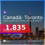 Datas para viajar a partir de ABRIL/2021! Passagens para o <b>CANADÁ: Toronto</b>! A partir de R$ 1.835, ida e volta, c/ taxas!