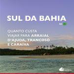 Quanto custa viajar para Arraial d'Ajuda, Trancoso e Caraíva: gastos detalhados