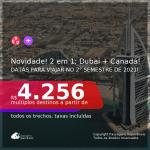 Novidade para o 2° Semestre de 2021! Passagens 2 em 1 – <b>DUBAI + CANADÁ: Toronto ou Montreal</b>, com datas para viajar até NOVEMBRO 2021! A partir de R$ 4.256, todos os trechos, c/ taxas!
