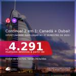 Continua! Oportunidade! Passagens 2 em 1 – <b>CANADÁ + DUBAI</b>, com datas para viajar no 2° Semestre de 2021! A partir de R$ 4.291, todos os trechos, c/ taxas!