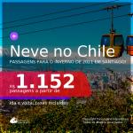 NEVE NO CHILE!!! Passagens para <b>SANTIAGO</b>, com datas para viajar no Inverno de 2021! A partir de R$ 1.152, ida e volta, c/ taxas!