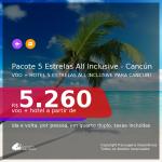 <b>PASSAGEM + HOTEL 5 ESTRELAS – ALL INCLUSIVE (Alimentação + Bebidas) </b> para <b>CANCÚN</b>! A partir de R$ 5.260, por pessoa, quarto duplo, c/ taxas, em até 10x SEM JUROS!