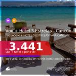 <b>PASSAGEM + HOTEL 5 ESTRELAS</b> para <b>CANCÚN</b>! A partir de R$ 3.441, por pessoa, quarto duplo, c/ taxas, em até 10x SEM JUROS!