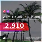 Passagens 2 em 1 – <b>CANCÚN + MIAMI</b>, com datas para viajar no 2° Semestre de 2021! A partir de R$ 2.910, todos os trechos, c/ taxas!