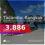 Datas para viajar até FEVEREIRO 2022, inclusive no RÉVEILLON! Passagens para a <b>TAILÂNDIA: Bangkok</b> a partir de R$ 3.886, ida e volta, c/ taxas!