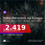 Passagens para o <b>NATAL e/ou RÉVEILLON na EUROPA</b>! Vá para <b>ALEMANHA, ESPANHA, FRANÇA, HOLANDA, ITÁLIA, PORTUGAL ou SUÍÇA</b> a partir de R$ 2.419, ida e volta, c/ taxas!