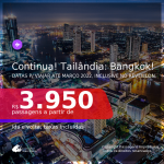 Continua! Passagens para a <b>TAILÂNDIA: Bangkok</b>, com datas para viajar até MARÇO 2022, inclusive no RÉVEILLON!!! A partir de R$ 3.950, ida e volta, c/ taxas!