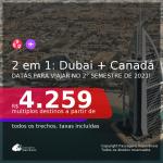 Passagens 2 em 1 – <b>DUBAI + CANADÁ: Montreal ou Toronto</b>, com datas para viajar no 2° Semestre de 2021! A partir de R$ 4.259, todos os trechos, c/ taxas!
