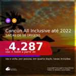 Voo + Hotel para <b>CANCÚN</b> em Resort ALL INCLUSIVE!!! A partir de R$ 4.287, por pessoa, em quarto duplo!  Datas até 2022!