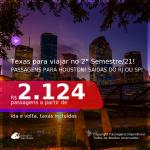 Passagens para o <b>TEXAS: Houston</b>, com datas para viajar no 2° Semestre de 2021! A partir de R$ 2.124, ida e volta, c/ taxas!