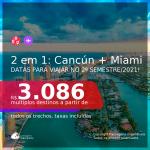 Passagens 2 em 1 – <b>CANCÚN + MIAMI</b>, com datas para viajar no 2º SEMESTRE/2021! A partir de R$ 3.086, todos os trechos, c/ taxas!