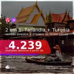 Passagens 2 em 1 – <b>TURQUIA: Istambul + TAILÂNDIA: Bangkok</b>, com datas para viajar a partir de Setembro/21 até Janeiro/22! A partir de R$ 4.239, todos os trechos, c/ taxas!