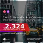 Passagens 2 em 1 – <b>NOVA YORK + MIAMI ou ORLANDO</b>, com datas para viajar até JANEIRO 2022! A partir de R$ 2.324, todos os trechos, c/ taxas!