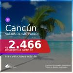 Passagens para <b>CANCÚN</b>! A partir de R$ 2.466, ida e volta, c/ taxas!