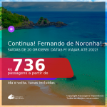 Continua!!! Passagens para <b>FERNANDO DE NORONHA</b>, com datas para viajar até 2022! A partir de R$ 736, ida e volta, c/ taxas!