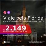 Viaje pela <b>FLÓRIDA</b>! Chegue por <b>Miami</b>, e vá embora por <b>Orlando</b>, ou vice-versa! A partir de R$ 2.149, todos os trechos, c/ taxas! Datas para viajar no 2° Semestre de 2021!