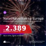 Passagens para o <b>NATAL e RÉVEILLON na EUROPA</b>! Vá para a <b>ESPANHA, FRANÇA, INGLATERRA, IRLANDA, ITÁLIA ou PORTUGAL</b>! A partir de R$ 2.389, ida e volta, c/ taxas!
