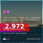 Passagens 2 em 1 – <b>CANCÚN + MIAMI ou FORT LAUDERDALE</b>, com datas para viajar de Agosto até Dezembro 2021! A partir de R$ 2.972, todos os trechos, c/ taxas!