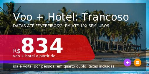 <b>PASSAGEM + HOTEL</b> para <b>TRANCOSO</b>! A partir de R$ 834, por pessoa, quarto duplo, c/ taxas! Datas até 2022! Em até 10x SEM JUROS!