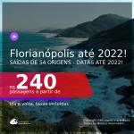 Passagens para <b>FLORIANÓPOLIS</b>! A partir de R$ 240, ida e volta, c/ taxas! Datas até 2022!