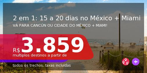 Passagens 2 em 1: 15 a 20 dias em <b>CANCÚN ou CIDADE DO MÉXICO + MIAMI</b>! A partir de R$ 3.859, todos os trechos, c/ taxas!
