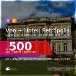 <b>PASSAGEM + HOTEL</b> para <b>PETRÓPOLIS</b>! A partir de R$ 500, por pessoa, quarto duplo, c/ taxas! Em até 10x SEM JUROS!