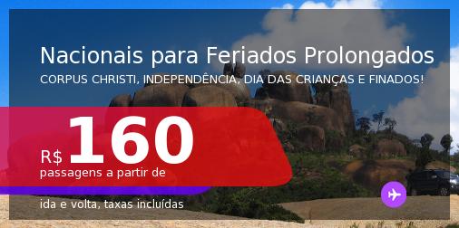 <b>PASSAGENS NACIONAIS</b> para viajar nos FERIADOS PROLONGADOS: Corpus Christi, Independência, Dia das Crianças e Finados! Valores a partir de R$ 160, ida e volta!