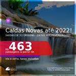 Passagens para <b>CALDAS NOVAS</b>! A partir de R$ 463, ida e volta, c/ taxas! Datas até 2022!