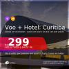 Promoção de <b>PASSAGEM + HOTEL</b> para <b>CURITIBA</b>! A partir de R$ 299, por pessoa, quarto duplo, c/ taxas! Datas até 2022! Em até 12x SEM JUROS!