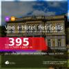 Promoção de <b>PASSAGEM + HOTEL</b> para <b>PETRÓPOLIS</b>! A partir de R$ 395, por pessoa, quarto duplo, c/ taxas! Datas até 2022! Em até 12x SEM JUROS!