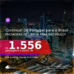 Continua!!! Passagens de PORTUGAL para o <b>BRASIL: São Paulo</b>! A partir de R$ 1.556, ida e volta, c/ taxas!
