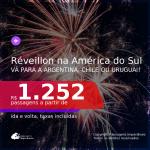 Passagens para o <b>RÉVEILLON</b> na <b>AMÉRICA DO SUL</b>! Vá para a <b>ARGENTINA, CHILE OU URUGUAI</b> a partir de R$ 1.252, ida e volta, c/ taxas!