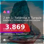 Passagens para 2 destinos imperdíveis na mesma viagem: <b>TAILÂNDIA: Bangkok + TURQUIA: Istambul</b>, com datas para viajar a partir de Outubro/21 até 2022! A partir de R$ 3.869, todos os trechos, c/ taxas!