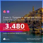 Passagens 2 em 1 – <b>TURQUIA: Istambul + ISRAEL: Tel Aviv</b>! A partir de R$ 3.480, todos os trechos, c/ taxas! Datas até 2022! Opções com BAGAGEM INCLUÍDA!