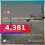 Promoção de <b>PASSAGEM + HOTEL 5 ESTRELAS COM CAFÉ DA MANHÃ</b> em <b>DUBAI</b>! A partir de R$ 4.381, por pessoa, quarto duplo, c/ taxas! Datas até 2022! Em até 10x SEM JUROS!