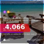 <b>PASSAGEM + HOTEL 5 ESTRELAS ALL INCLUSIVE</b> em <b>CANCÚN</b>! A partir de R$ 4.066, por pessoa, quarto duplo, c/ taxas! Em até 10x SEM JUROS!